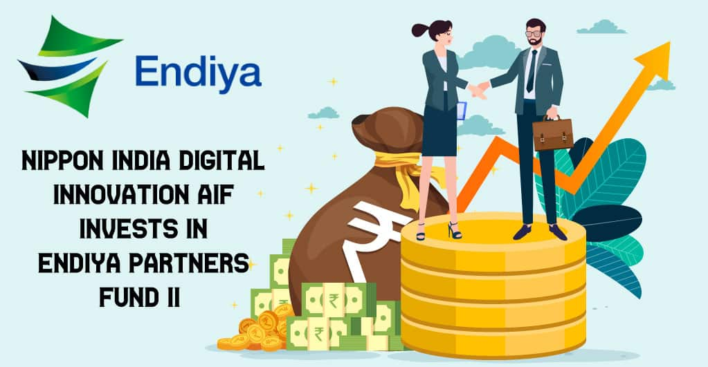 Nippon India Makes An Investment In Endiya Partners